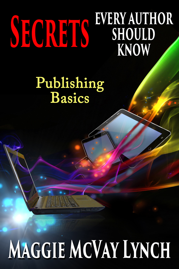 SECRETS Every Author Should Know: Publishing Basics by Maggie Lynch