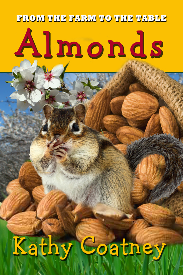 Almonds: From Farm to Table by Kathy Coatney
