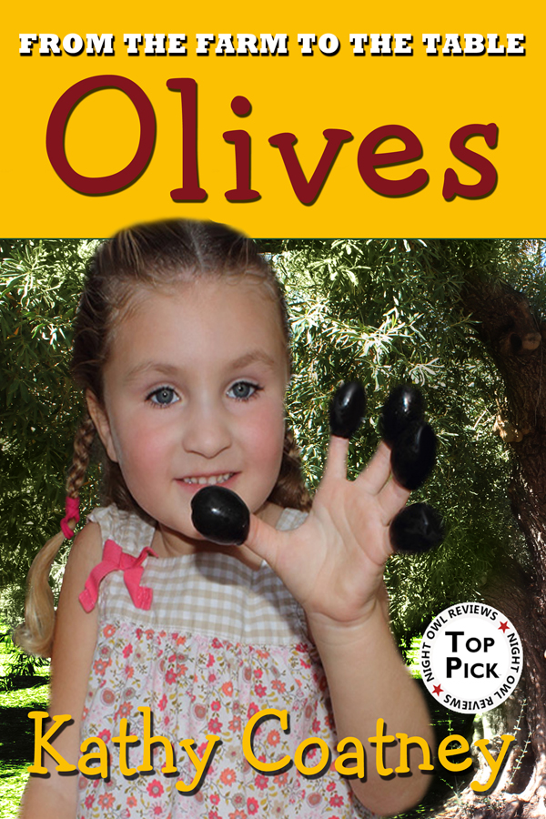 Olives: From Farm to Table by Kathy Coatney