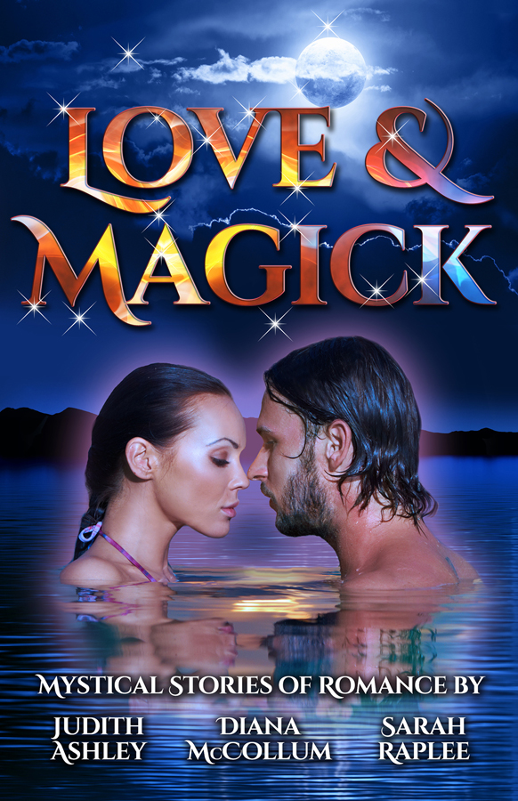 Love & Magick by Judith Ashley, Diana McCollum, Sarah Raplee