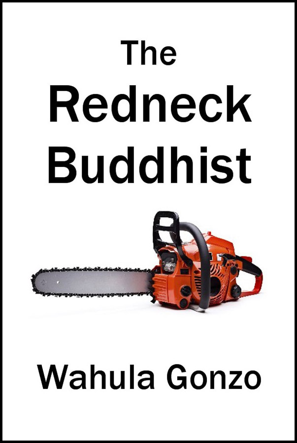 The Redneck Buddhist by Wahula Gonzo