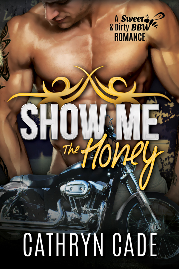Show Me The Honey by Cathryn Cade