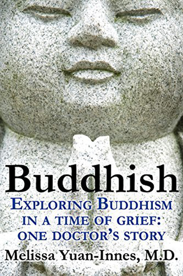 Buddhish: Exploring Buddhism in a Time of Grief by Melissa Yuan-Innes, M.D>