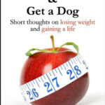 Eat Right and Get a Dog by Melissa Yuan-Innes, M.D.
