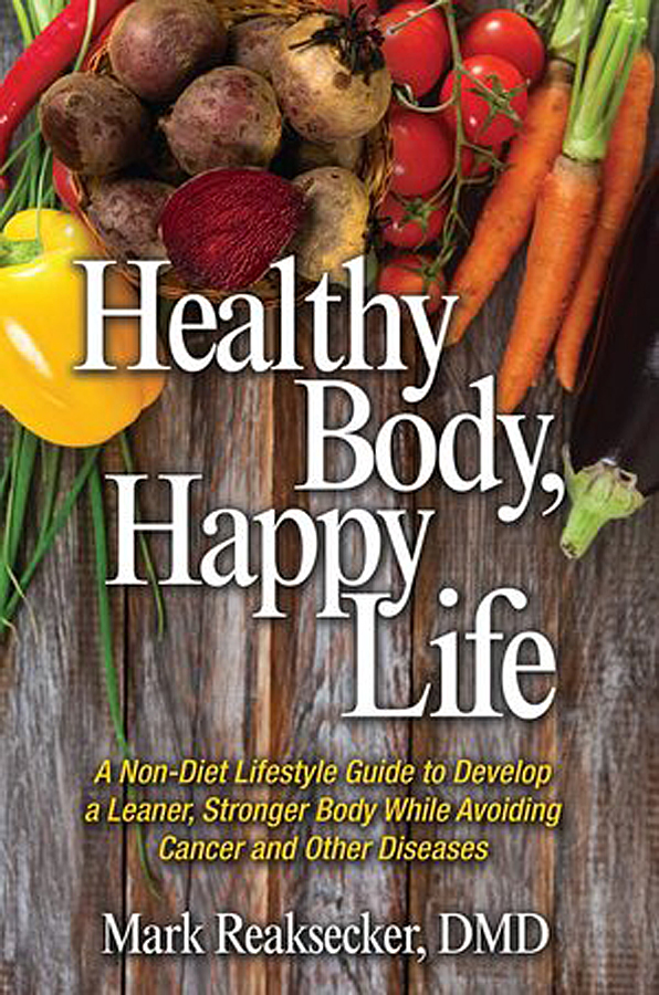 Healthy Bodoy, Happy Life by Mark Reaksecker, DMD