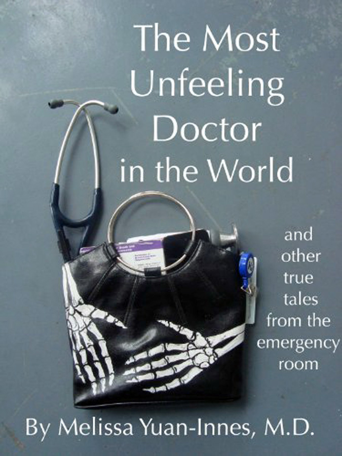 The Most Unfeeling Doctor in the World by Melissa Yuan-Innes, M.D.