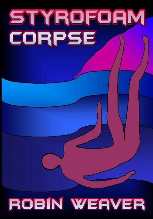Styrofoam Corpse by Robin Weaver