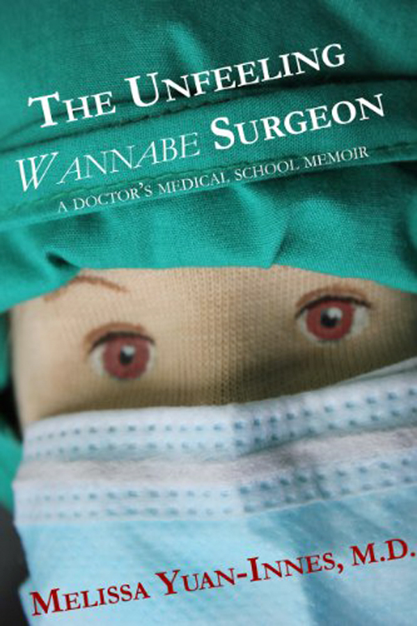 The Unfeeling Wannabe Surgeon by Melissa Yuan-Innes, M.D.
