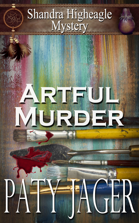 cover for Artful Murder, A Shandra Higheagle Mystery by Paty Jager