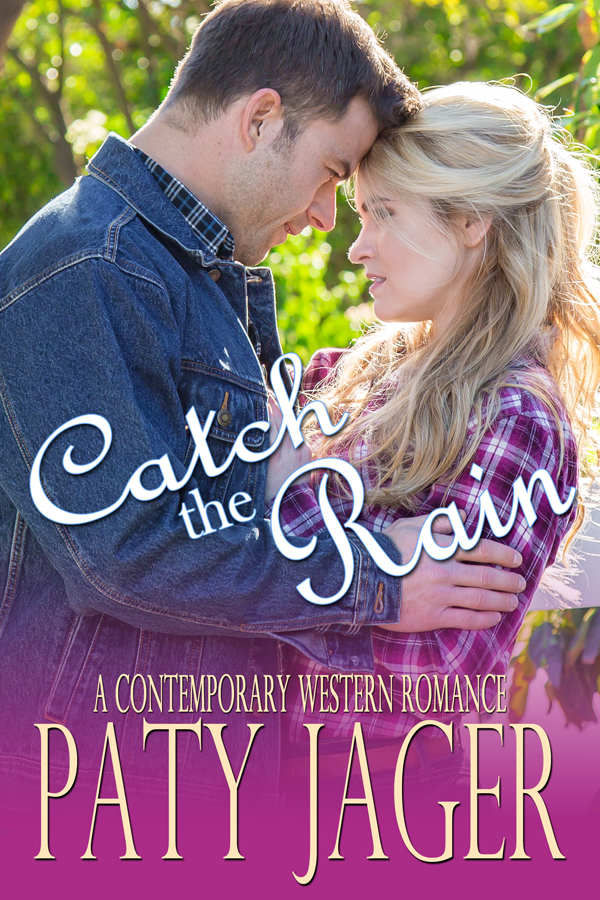 cover for Catch the Rain, a contemporary western romance by Paty Jager