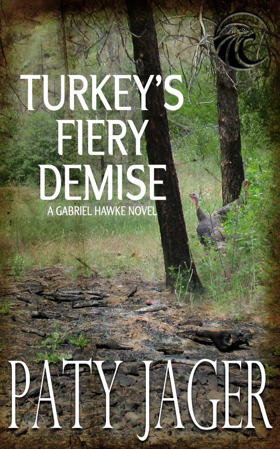 Turkey's Fiery Demise, A Gabriel Hawke mystery by Paty Jager