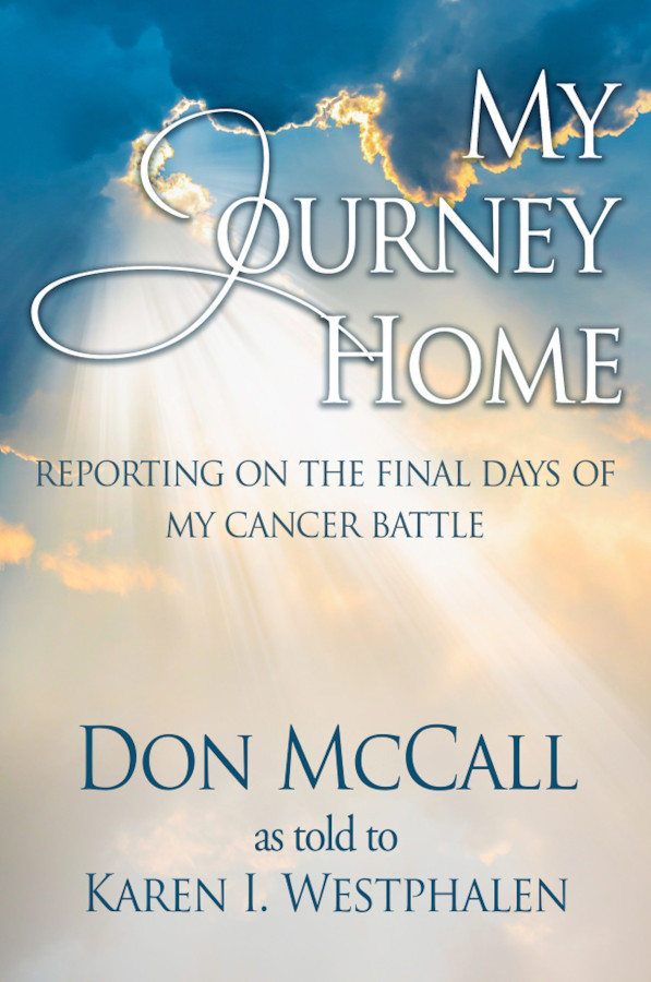 cover for My Journey Home. Reporting on tohe final days of my cancer battle by Don McCall as told to Karen I. Westphalen